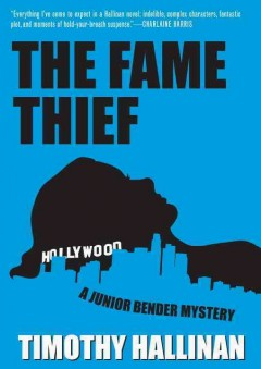 The fame thief : a Junior Bender mystery / Timothy Hallinan. - Timothy Hallinan.