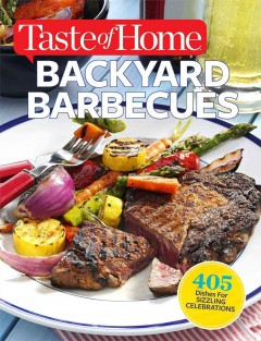Taste of home backyard barbecues : 405 dishes for sizzling celebrations.