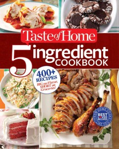 5 ingredient cookbook /  editor: Christine Rukavena. - editor: Christine Rukavena.