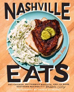 Nashville eats : hot chicken, buttermilk biscuits, and 100 more southern recipes from music city / Jennifer Justus ; photography by Andrea Behrends. - Jennifer Justus ; photography by Andrea Behrends.