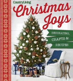 Christmas joys : decorating, crafts & recipes.