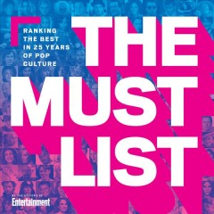 The must list : ranking the best in 25 years of pop culture / by the editors of Entertainment Weekly. - by the editors of Entertainment Weekly.