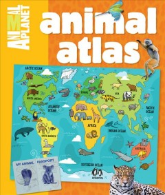 Animal Atlas /  text by James Buckley, Jr., maps by Aaron Meshon. - text by James Buckley, Jr., maps by Aaron Meshon.