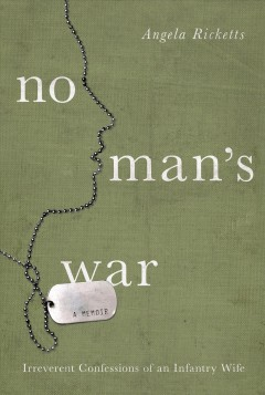 No man's war : irreverent confessions of an infantry wife - Angela Ricketts.