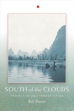 South of the Clouds : travels in southwest China / Bill Porter. - Bill Porter.