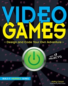 Video games : design and code your own adventure / Kathy Ceceri ; illustrated by Mike Crosier. - Kathy Ceceri ; illustrated by Mike Crosier.