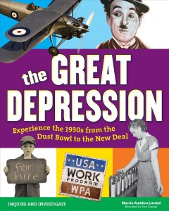 The Great Depression : experience the 1930s from the Dust Bowl to the New Deal / Marcia Amidon Lusted ; illustrated by Tom Casteel.