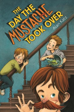 The day the mustache took over /  Alan Katz ; illustrations by Kris Easler. - Alan Katz ; illustrations by Kris Easler.