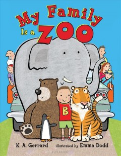 My family is a zoo /  K.A. Gerrard ; illustrated by Emma Dodd. - K.A. Gerrard ; illustrated by Emma Dodd.