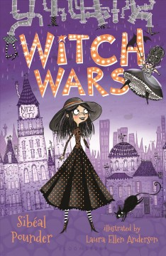 Witch Wars /  by Sibéal Pounder ; illustrated by Laura Ellen Anderson. - by Sibéal Pounder ; illustrated by Laura Ellen Anderson.