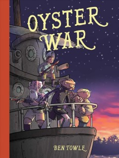 Oyster war /  written and illustrated by Ben Towle ; designed by Elaine Lin ; edited by Robin Herrera with Ari Yarwood.