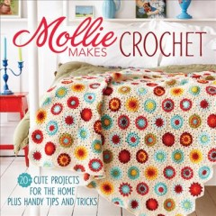 Mollie makes crochet : 20+ cute crochet projects for the home plus handy tips and techniques