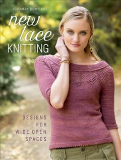 New lace knitting : designs for wide open spaces / Rosemary [Romi] Hill.