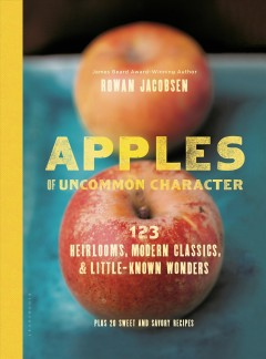 Apples of uncommon character : 123 heirlooms, modern classics, & little-known wonders / Rowan Jacobsen ; photography by Clare Barboza.
