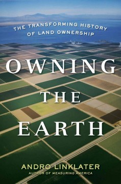 Owning the earth : the transforming history of land ownership / by Andro Linklater. - by Andro Linklater.