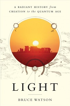 Light : a radiant history, from creation to the quantum age / Bruce Watson.
