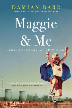 Maggie & me : coming out and coming of age in 1980s Scotland / Damian Barr. - Damian Barr.