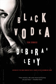 Black vodka : ten stories - Deborah Levy.