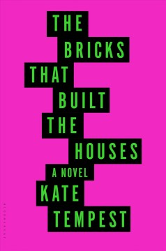 The bricks that built the houses /  Kate Tempest. - Kate Tempest.