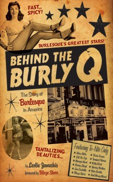 Behind the Burly Q : the story of Burlesque in America / Leslie Zemeckis ; foreword by Blaze Start. - Leslie Zemeckis ; foreword by Blaze Start.
