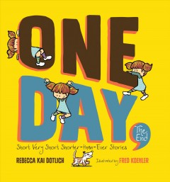 One day, the end : short, very short, shorter-than-ever stories / Rebecca Kai Dotlich ; illustrated by Fred Koehler. - Rebecca Kai Dotlich ; illustrated by Fred Koehler.