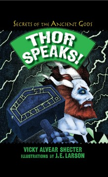 Thor speaks! : a guide to the realms by the Norse God of Thunder / Vicky Alvear Shecter ; illustrations by J.E. Larson. - Vicky Alvear Shecter ; illustrations by J.E. Larson.