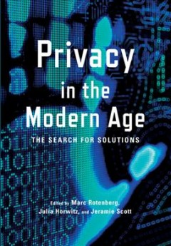 Privacy in the modern age : the search for solutions / edited by Marc Rotenberg, Jeramie Scott, and Julia Horwitz.