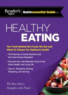 Reader's Digest quintessential guide to healthy eating : the truth behind the foods we eat and what to choose for optimum health.