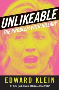 Unlikeable : the problem with Hillary / Edward Klein.