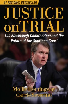 Justice on trial : the Kavanaugh confirmation and the future of the Supreme Court / Mollie Hemingway, Carrie Severino. - Mollie Hemingway, Carrie Severino.