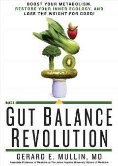 The gut balance revolution : boost your metabolism, restore your inner ecology, and lose the weight for good! / Gerard E. Mullin, MD, Associate Professor of Medicine at The Johns Hopkins University School of Medicine. - Gerard E. Mullin, MD, Associate Professor of Medicine at The Johns Hopkins University School of Medicine.