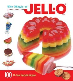 The magic of Jell-O : 100 all-time favorite recipes.