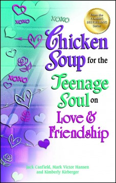 Chicken soup for the teenage soul on love & friendship /  [compiled by] Jack Canfield, Mark Victor Hansen, [and] Kimberly Kirberger.