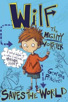 Wilf the Mighty Worrier: saves the World / Georgia Pritchett. - Georgia Pritchett.