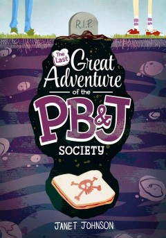 The last great adventure of the PB & J Society /  by Janet Sumner Johnson. - by Janet Sumner Johnson.