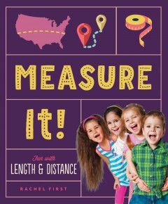 Measure it! /  Rachel First ; consulting editor, Diane Craig, M.A./reading specialist. - Rachel First ; consulting editor, Diane Craig, M.A./reading specialist.