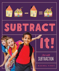 Subtract it! :  Rachel First ; consulting editor, Diane Craig, M.A./reading specialist. - Rachel First ; consulting editor, Diane Craig, M.A./reading specialist.