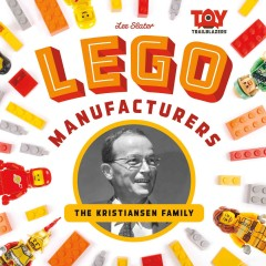 LEGO manufacturers : the Kristiansen family / by Lee Slater.