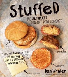 Stuffed : the ultimate comfort food cookbook : taking your favorite foods and stuffing them to make new, different and delicious meals
