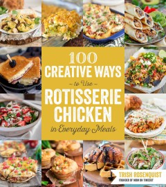 100 creative ways to use rotisserie chicken in everyday meals /  Trish Rosenquist, Founder of Mom on Timeout. - Trish Rosenquist, Founder of Mom on Timeout.