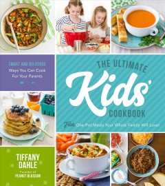 The ultimate kids' cookbook : fun one-pot meals your whole family will love! / Tiffany Dahle, founder of Peanut Blossom. - Tiffany Dahle, founder of Peanut Blossom.