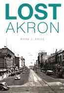 Lost Akron /  Mark J. Price. - Mark J. Price.