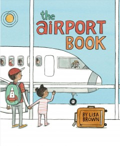 The airport book /  by Lisa Brown.