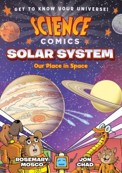 Solar system : our place in space / Rosemary Mosco and Jon Chad ; with color by Luke Healy. - Rosemary Mosco and Jon Chad ; with color by Luke Healy.