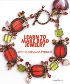 Learn to make bead jewelry with 35 fabulous projects /  Lynn Davy.