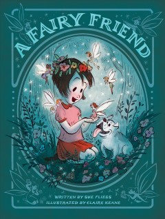 A fairy friend /  written by Sue Fliess ; illustrated by Claire Keane. - written by Sue Fliess ; illustrated by Claire Keane.