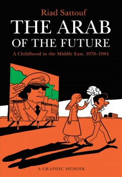 The Arab of the future : a graphic memoir : a childhood in the Middle East (1978-1984)  / Riad Sattouf ; translated by Sam Taylor.