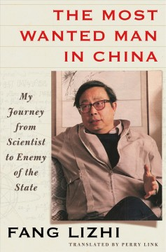The most wanted man in China : my journey from scientist to enemy of the state / Fang Lizhi ; translated by Perry Link. - Fang Lizhi ; translated by Perry Link.