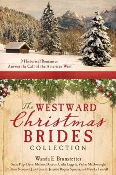The westward Christmas brides collection : 9 historical romances answer the call of the American West.