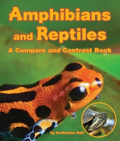 Amphibians and reptiles : a compare and contrast book / by Katharine Hall. - by Katharine Hall.